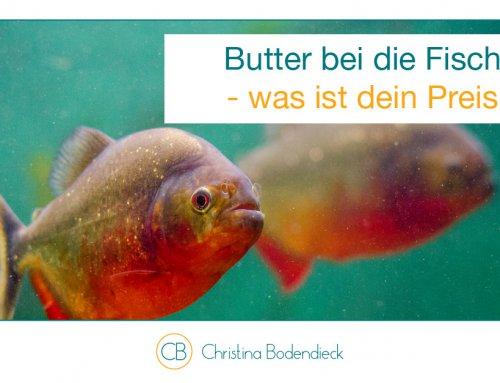 Butter bei die Fische – was ist dein Preis?